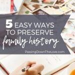 5 Easy Ways to Preserve Family History