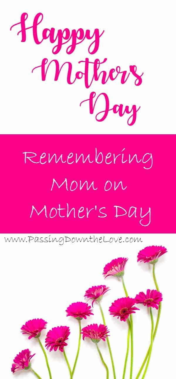 Remembering Mom on Mother's Day.  Give Mom something special that she will love!  Your time.  What a great gift she will appreciate more that you could ever realize!