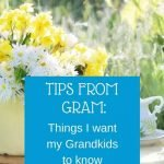 Tips from Gram Things I want my Grandkids to know
