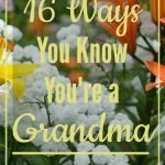 16 Ways You Know You're a Grandma