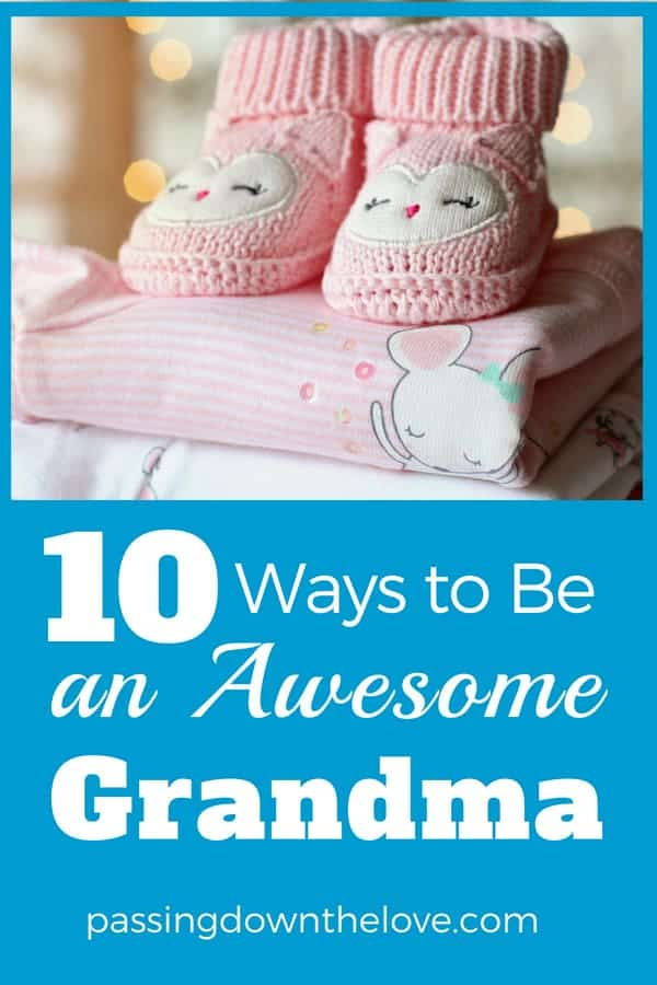 10 Ways to be the Best Grandma Ever!  Learn the tips to be an awesome Grandma.  Being a new Grandma is the best! #Grandma #Grandkids #BestGrandma #TipsforGrandma