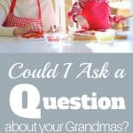 Questions about Grandmas