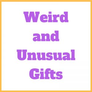 Weird and Unusual Gifts