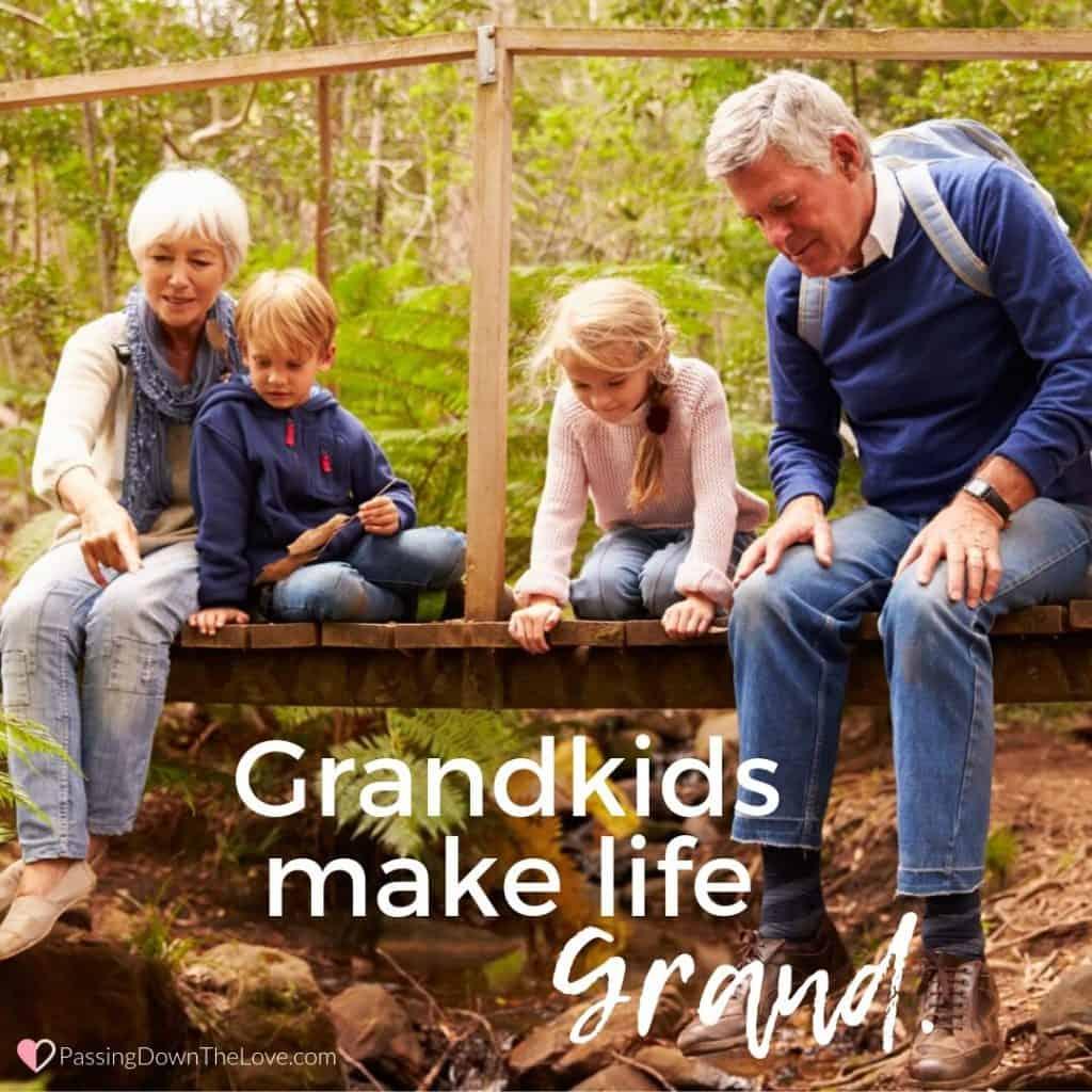 Grandkids make life grand.